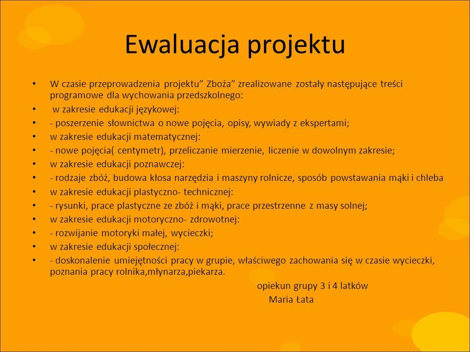 Ewaluacja projektuW czasie przeprowadzenia projektu Zboża zrealizowane zostały następujące treści programowe dla wychowania przedszkolnego: