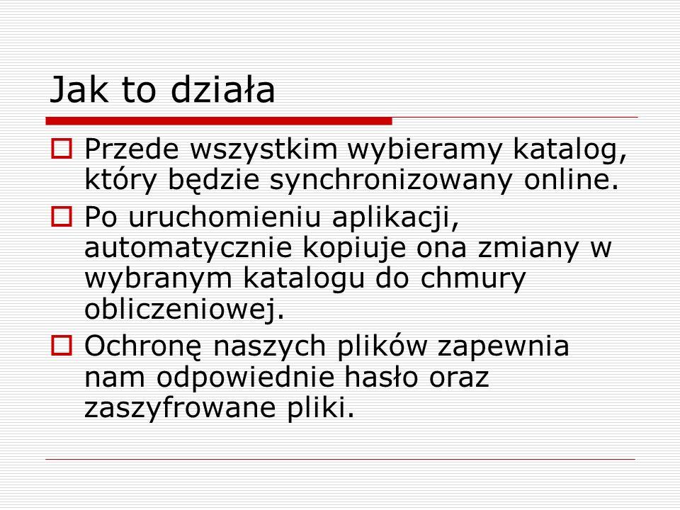 Jak to działa Przede wszystkim wybieramy katalog, który będzie synchronizowany online.