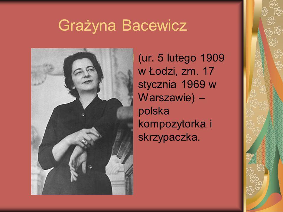 Grażyna Bacewicz (ur. 5 lutego 1909 w Łodzi, zm.