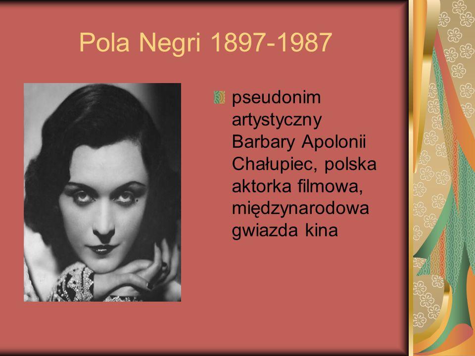 Pola Negri 1897-1987 pseudonim artystyczny Barbary Apolonii Chałupiec, polska aktorka filmowa, międzynarodowa gwiazda kina.