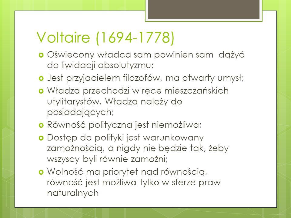 Voltaire (1694-1778) Oświecony władca sam powinien sam dążyć do liwidacji absolutyzmu; Jest przyjacielem filozofów, ma otwarty umysł;