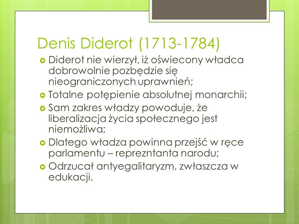 Denis Diderot (1713-1784) Diderot nie wierzył, iż oświecony władca dobrowolnie pozbędzie się nieograniczonych uprawnień;