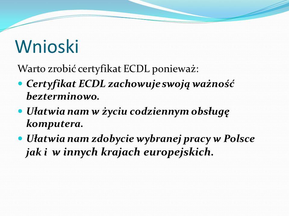 Wnioski Warto zrobić certyfikat ECDL ponieważ: