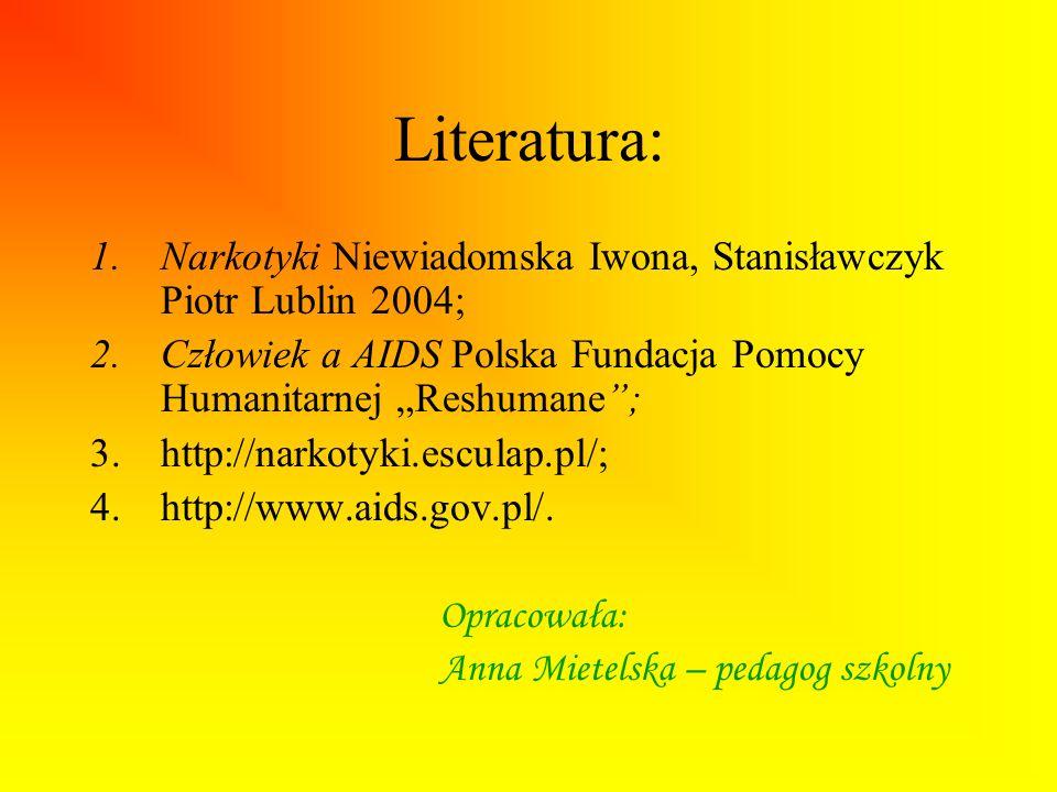 """Literatura: Narkotyki Niewiadomska Iwona, Stanisławczyk Piotr Lublin 2004; Człowiek a AIDS Polska Fundacja Pomocy Humanitarnej """"Reshumane ;"""