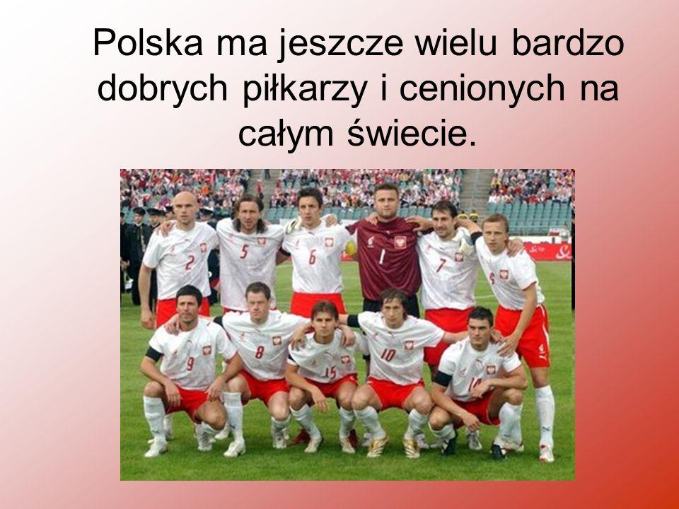 Polska ma jeszcze wielu bardzo dobrych piłkarzy i cenionych na całym świecie.
