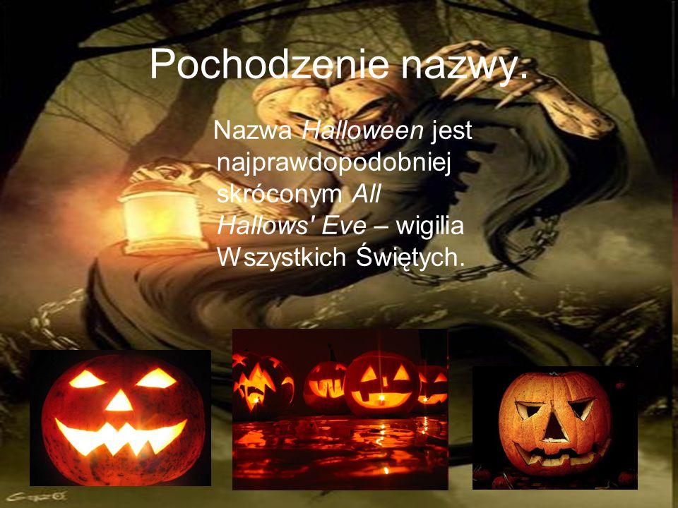 Pochodzenie nazwy.Nazwa Halloween jest najprawdopodobniej skróconym All Hallows Eve – wigilia Wszystkich Świętych.