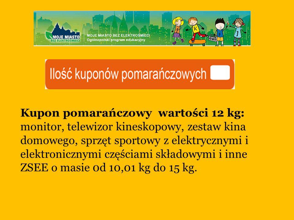Kupon pomarańczowy wartości 12 kg: monitor, telewizor kineskopowy, zestaw kina domowego, sprzęt sportowy z elektrycznymi i elektronicznymi częściami składowymi i inne ZSEE o masie 0d 10,01 kg do 15 kg.