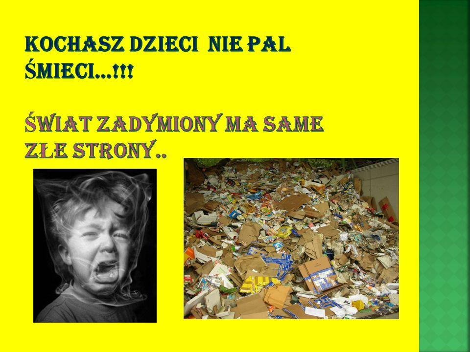 Kochasz dzieci nie pal śmieci…!!! Świat zadymiony ma same złe strony..