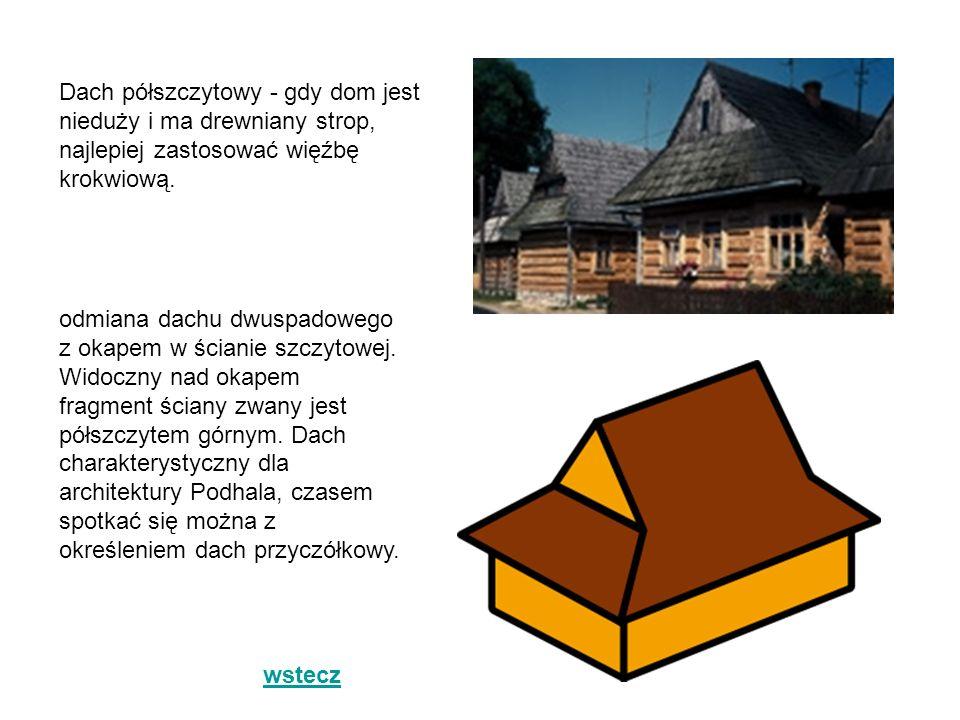 Dach półszczytowy - gdy dom jest nieduży i ma drewniany strop, najlepiej zastosować więźbę krokwiową.