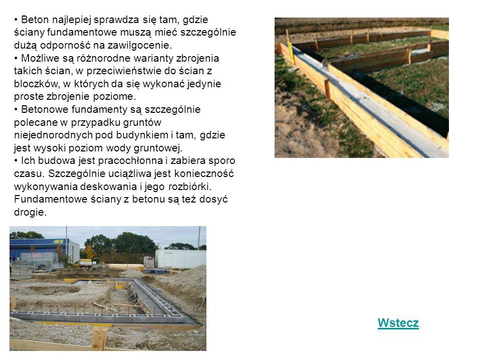Beton najlepiej sprawdza się tam, gdzie ściany fundamentowe muszą mieć szczególnie dużą odporność na zawilgocenie.