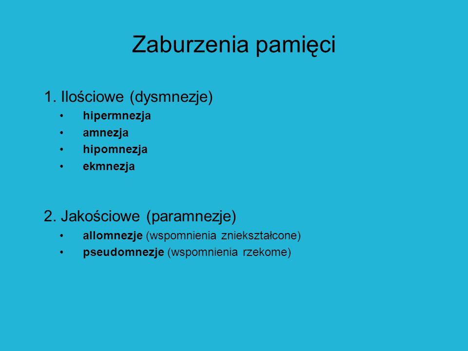 Zaburzenia pamięci 1. Ilościowe (dysmnezje) 2. Jakościowe (paramnezje)