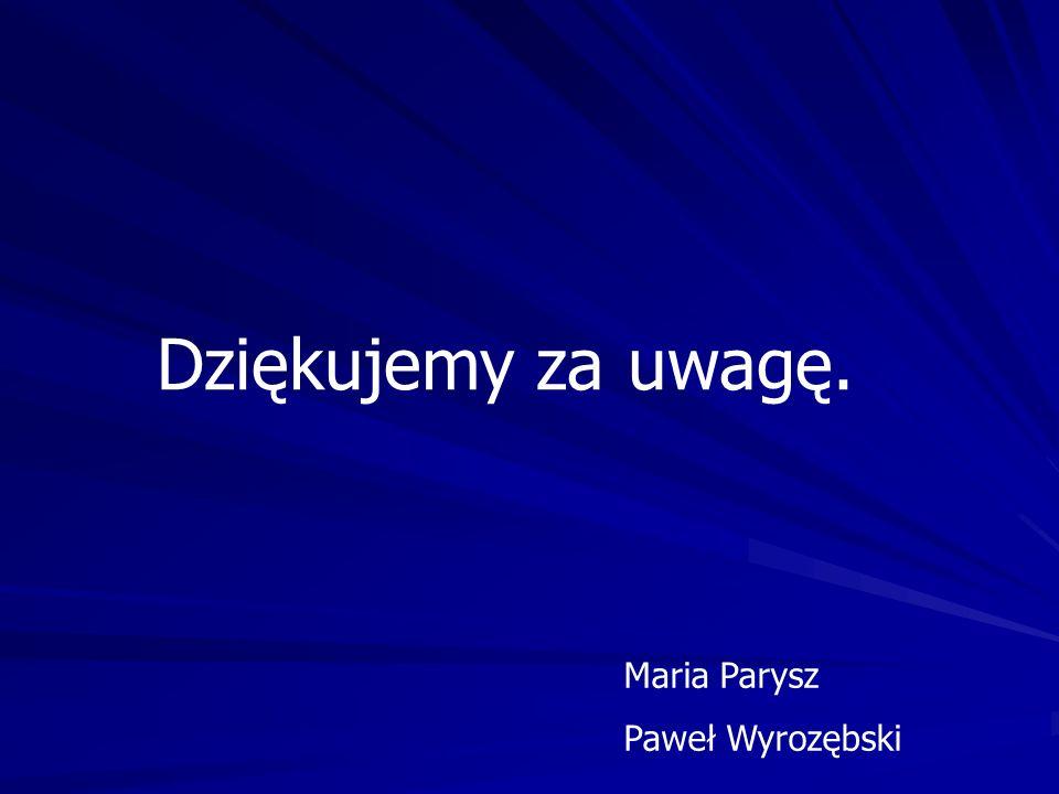 Dziękujemy za uwagę. Maria Parysz Paweł Wyrozębski