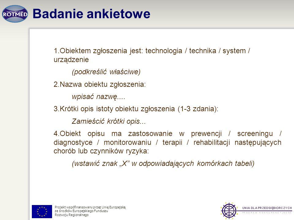Badanie ankietowe Obiektem zgłoszenia jest: technologia / technika / system / urządzenie. (podkreślić właściwe)