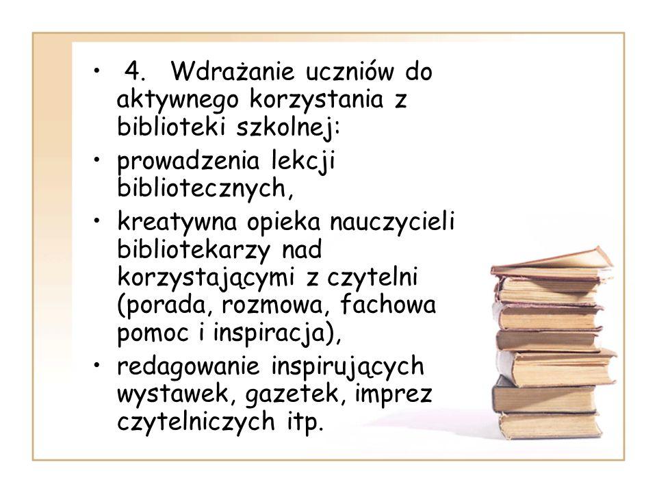 4. Wdrażanie uczniów do aktywnego korzystania z biblioteki szkolnej: