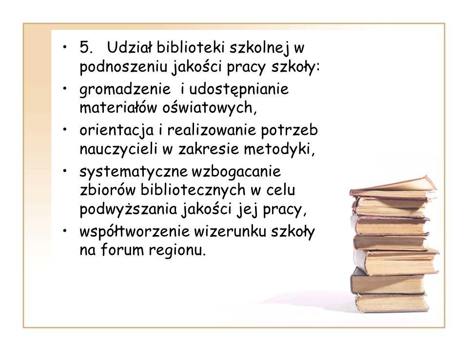 5. Udział biblioteki szkolnej w podnoszeniu jakości pracy szkoły: