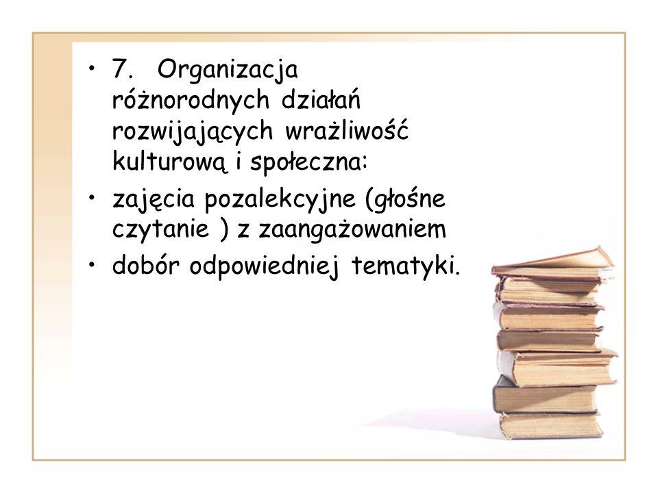 7. Organizacja różnorodnych działań rozwijających wrażliwość kulturową i społeczna: