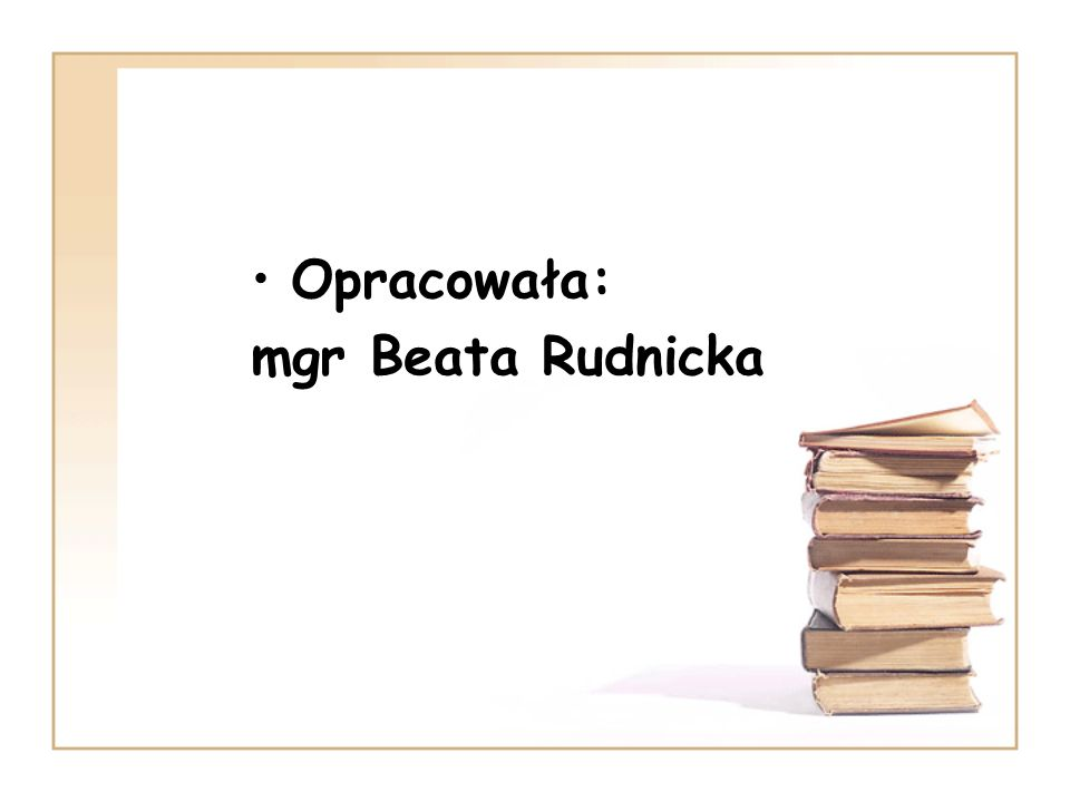 Opracowała: mgr Beata Rudnicka