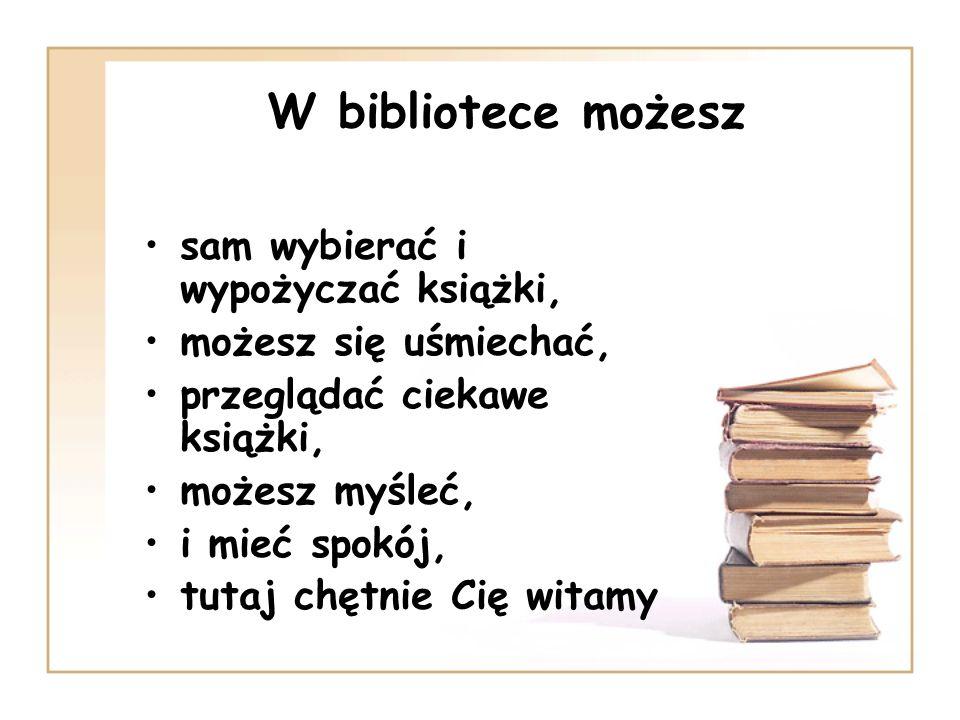 W bibliotece możesz sam wybierać i wypożyczać książki,