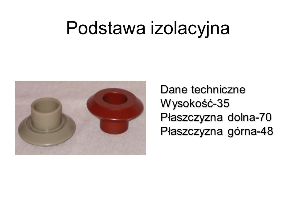 Podstawa izolacyjna Dane techniczne Wysokość-35 Płaszczyzna dolna-70