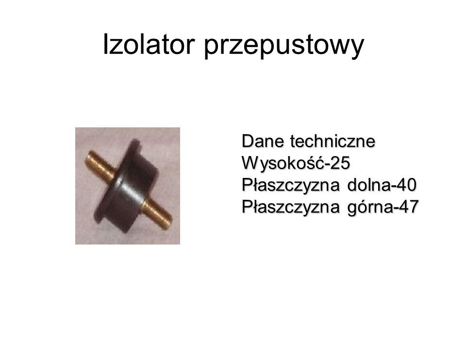 Izolator przepustowy Dane techniczne Wysokość-25 Płaszczyzna dolna-40