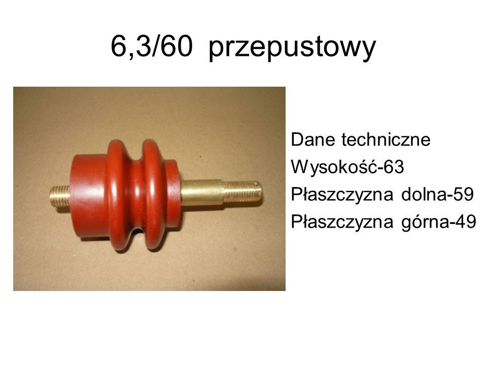 6,3/60 przepustowy Dane techniczne Wysokość-63 Płaszczyzna dolna-59