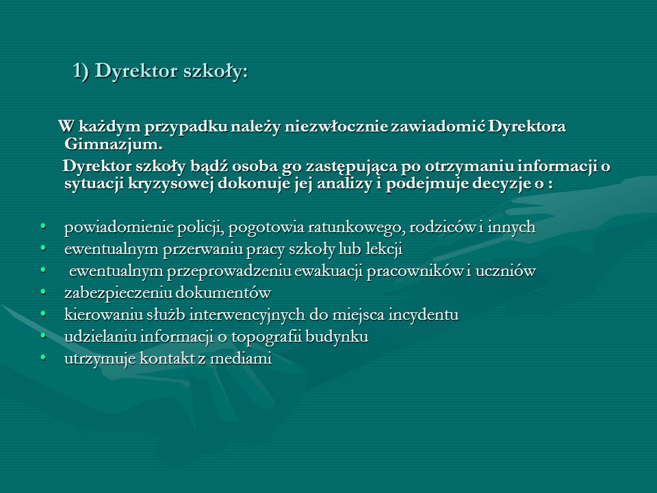 1) Dyrektor szkoły:W każdym przypadku należy niezwłocznie zawiadomić Dyrektora Gimnazjum.