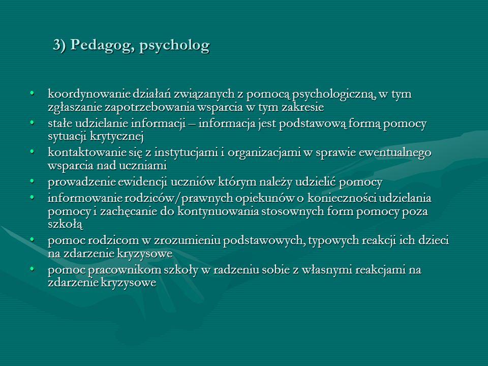 3) Pedagog, psycholog koordynowanie działań związanych z pomocą psychologiczną, w tym zgłaszanie zapotrzebowania wsparcia w tym zakresie.
