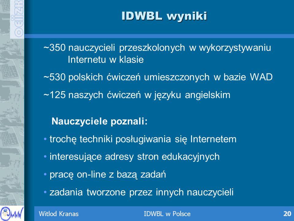 IDWBL wyniki~350 nauczycieli przeszkolonych w wykorzystywaniu Internetu w klasie. ~530 polskich ćwiczeń umieszczonych w bazie WAD.