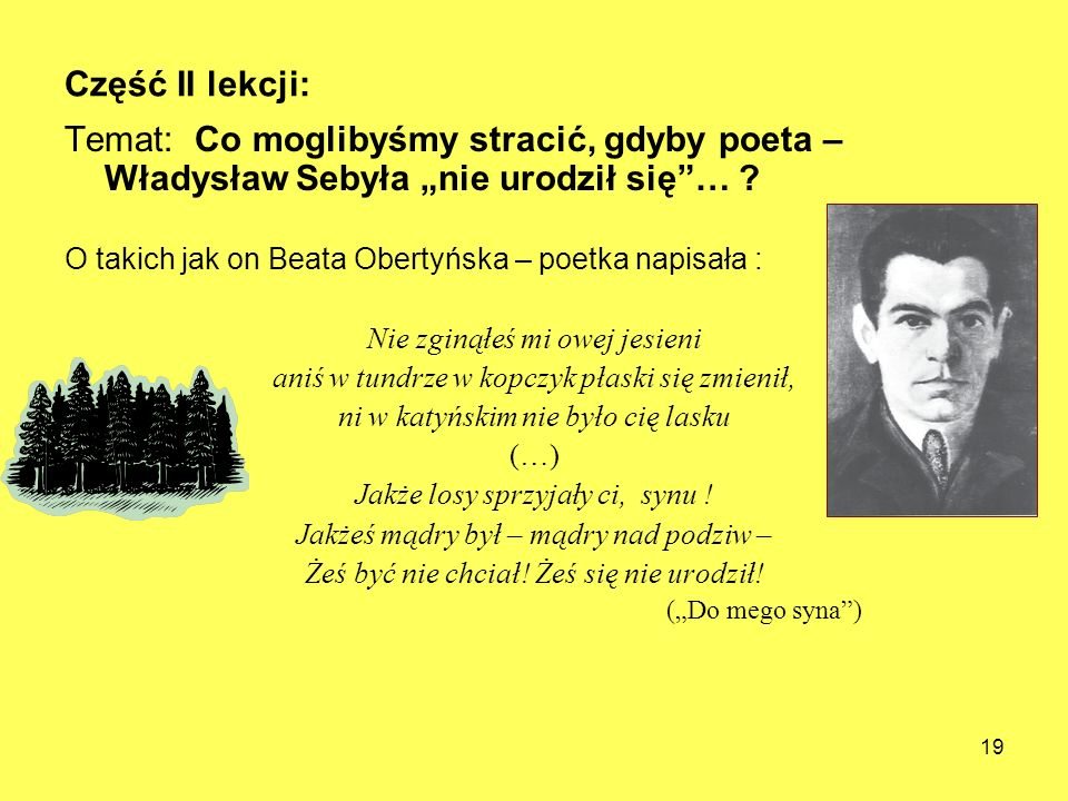 """Część II lekcji: Temat: Co moglibyśmy stracić, gdyby poeta – Władysław Sebyła """"nie urodził się …"""