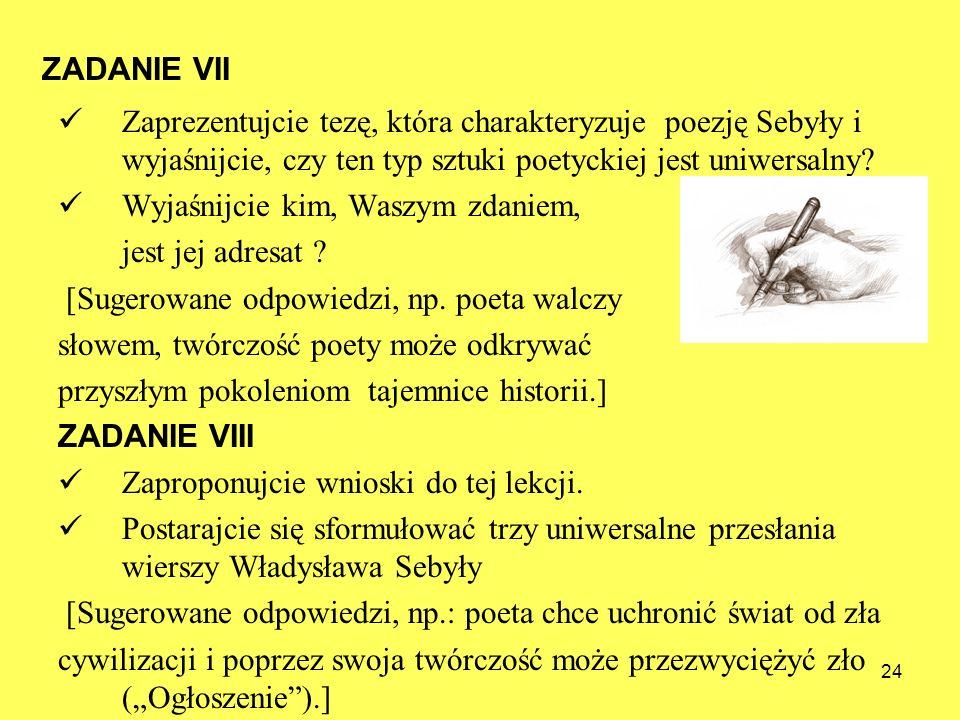 ZADANIE VII Zaprezentujcie tezę, która charakteryzuje poezję Sebyły i wyjaśnijcie, czy ten typ sztuki poetyckiej jest uniwersalny