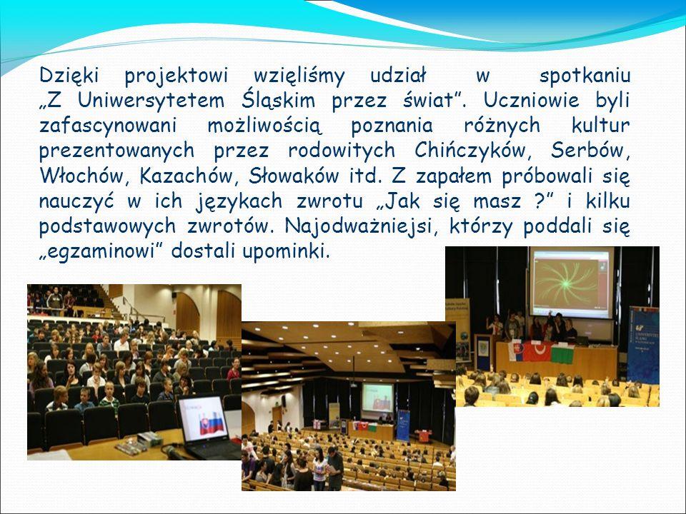"""Dzięki projektowi wzięliśmy udział w spotkaniu """"Z Uniwersytetem Śląskim przez świat ."""