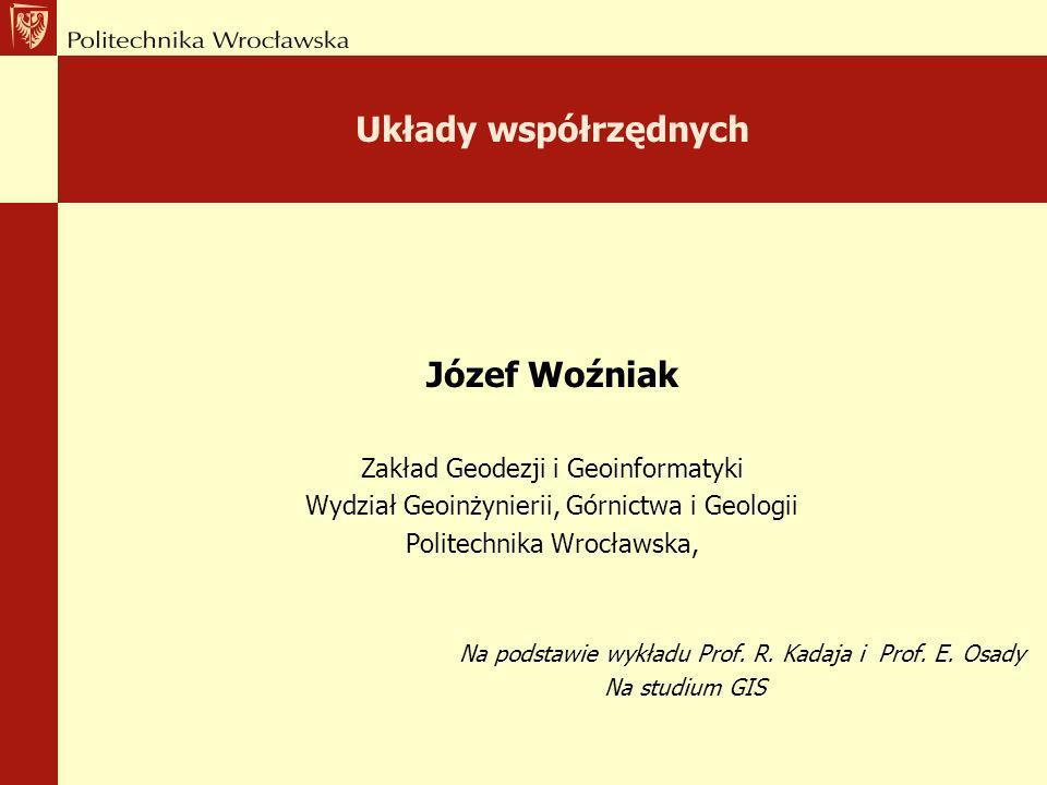 Układy współrzędnych Józef Woźniak