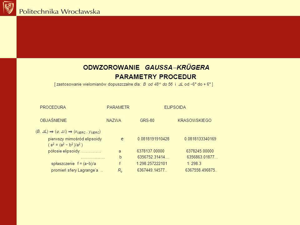 PROCEDURA PARAMETR ELIPSOIDA (B, L)  (, )  (xMERC , yMERC)