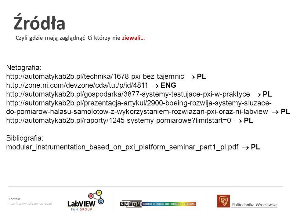 Źródła Czyli gdzie mają zaglądnąć Ci którzy nie ziewali… Netografia: http://automatykab2b.pl/technika/1678-pxi-bez-tajemnic  PL.