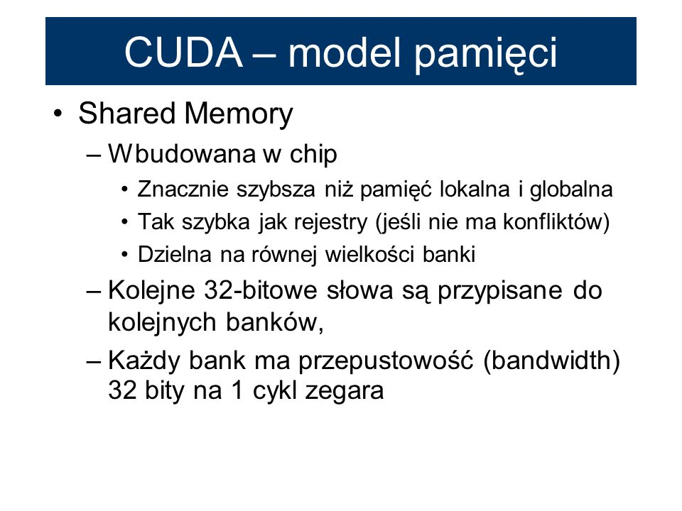 CUDA – model pamięci Shared Memory Wbudowana w chip