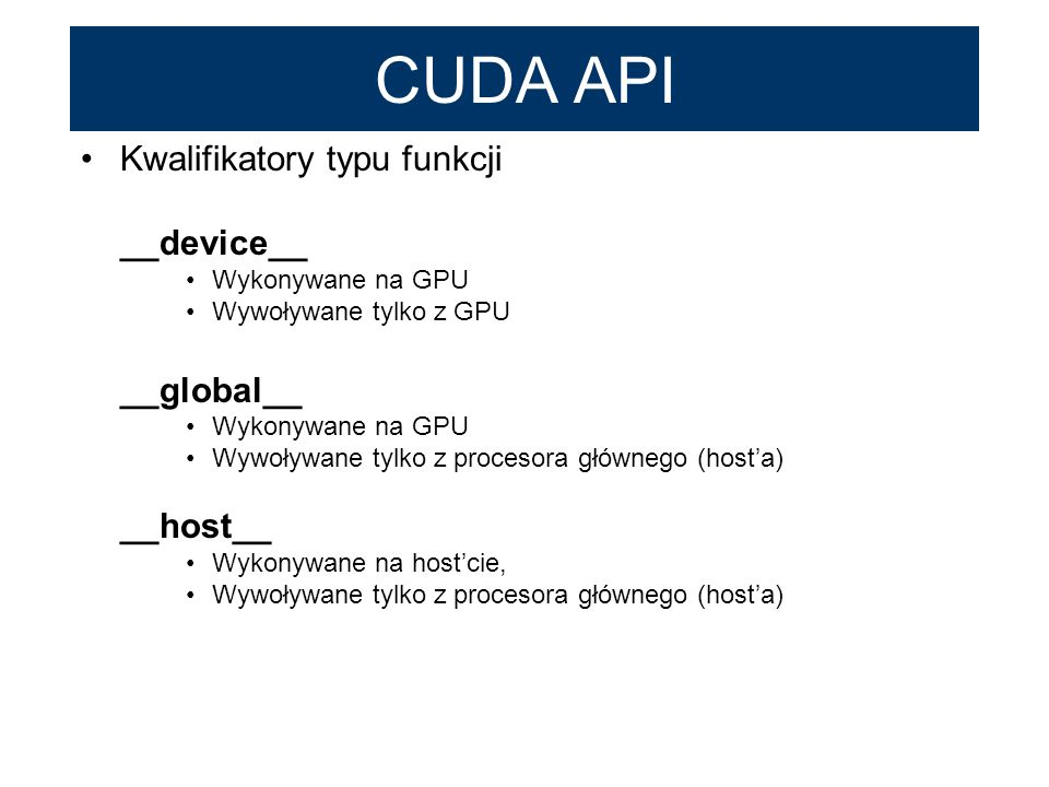 CUDA API Kwalifikatory typu funkcji __device__ __global__ __host__