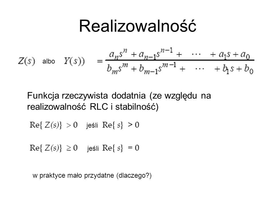 Realizowalność z. albo. Funkcja rzeczywista dodatnia (ze względu na realizowalność RLC i stabilność)