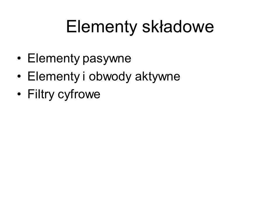 Elementy składowe Elementy pasywne Elementy i obwody aktywne