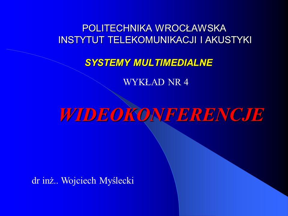 POLITECHNIKA WROCŁAWSKA INSTYTUT TELEKOMUNIKACJI I AKUSTYKI SYSTEMY MULTIMEDIALNE
