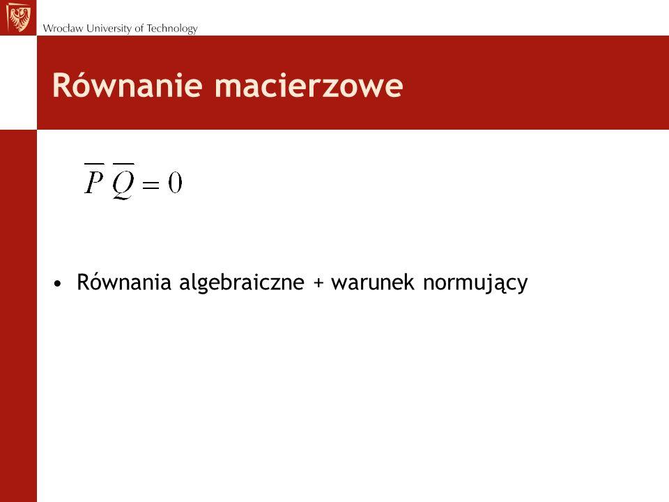 Równanie macierzowe Równania algebraiczne + warunek normujący