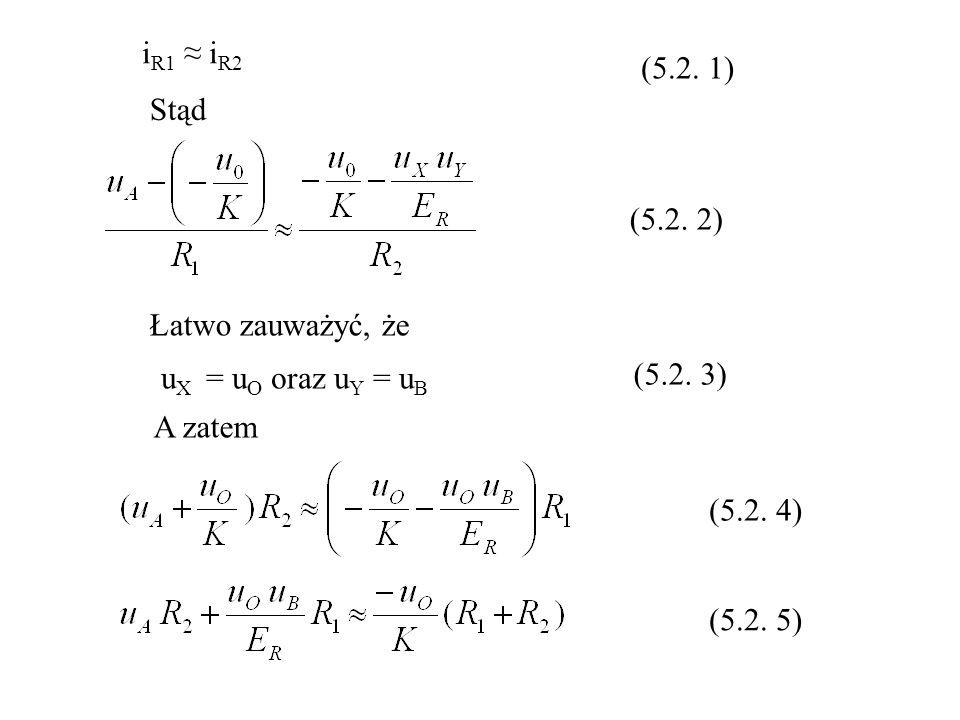 iR1 ≈ iR2 (5.2. 1) Stąd. (5.2. 2) Łatwo zauważyć, że. uX = uO oraz uY = uB. (5.2. 3) A zatem.