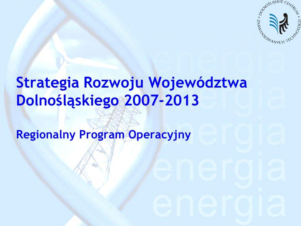 Strategia Rozwoju Województwa Dolnośląskiego 2007-2013 Regionalny Program Operacyjny