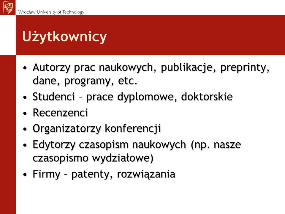 Użytkownicy Autorzy prac naukowych, publikacje, preprinty, dane, programy, etc. Studenci – prace dyplomowe, doktorskie.
