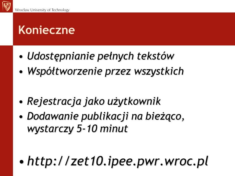 http://zet10.ipee.pwr.wroc.pl Konieczne Udostępnianie pełnych tekstów