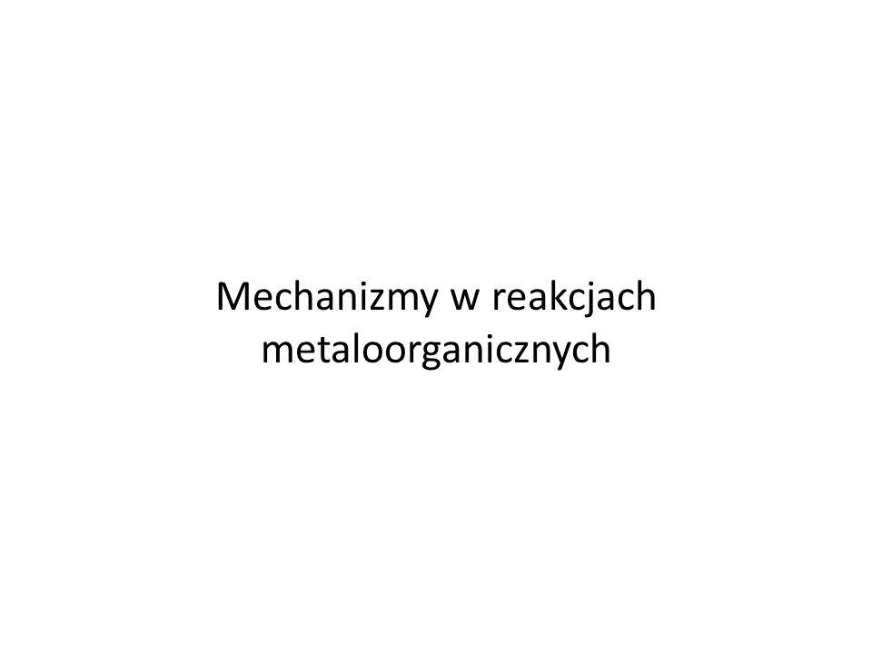 Mechanizmy w reakcjach metaloorganicznych