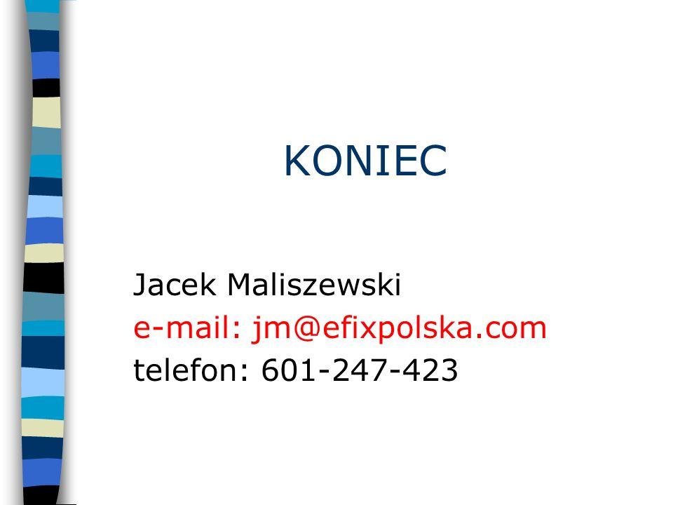 KONIEC Jacek Maliszewski e-mail: jm@efixpolska.com