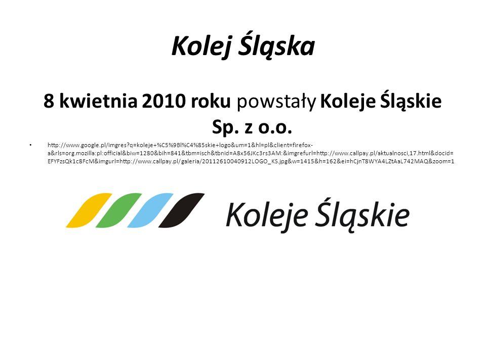 8 kwietnia 2010 roku powstały Koleje Śląskie Sp. z o.o.