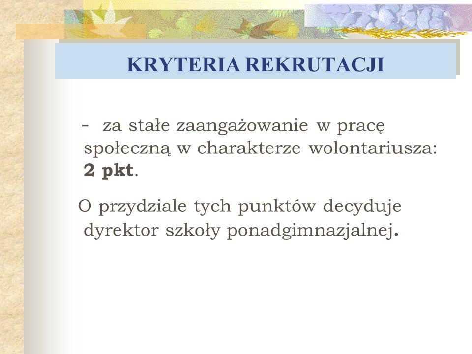 KRYTERIA REKRUTACJI - za stałe zaangażowanie w pracę społeczną w charakterze wolontariusza: 2 pkt.