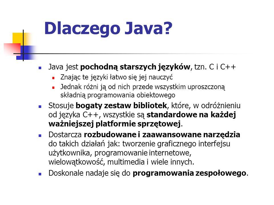 Dlaczego Java Java jest pochodną starszych języków, tzn. C i C++