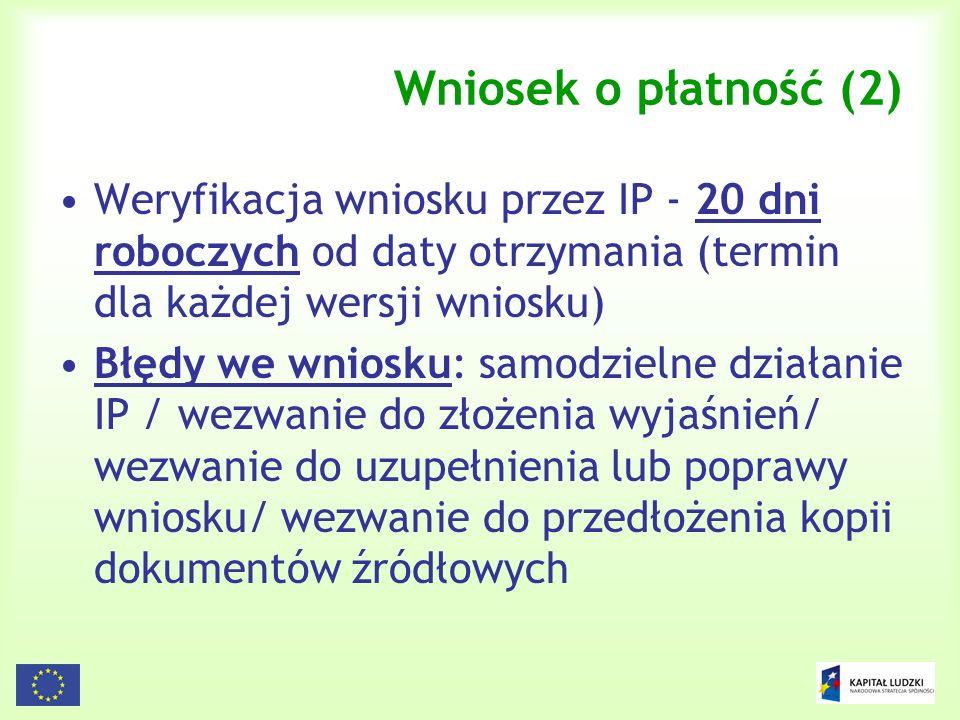 Wniosek o płatność (2) Weryfikacja wniosku przez IP - 20 dni roboczych od daty otrzymania (termin dla każdej wersji wniosku)